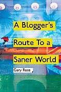 Kartonierter Einband A Blogger's Route to a Saner World von Gary Ross