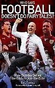 Kartonierter Einband Who Says Football Doesn't Do Fairytales? von Dave Thomas