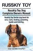 Kartonierter Einband Russkiy Toy. Russkiy Toy Dog Complete Owners Manual. Russkiy Toy Terrier dog book for care, costs, feeding, grooming, health and training. von George Hoppendale, Asia Moore