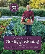 Fester Einband Charles Dowding's No Dig Gardening, Course 1: From Weeds to Vegetables Easily and Quickly von Charles Dowding