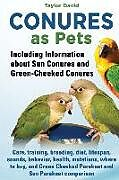 Kartonierter Einband Conures as Pets: Including Information about Sun Conures and Green-Cheeked Conures: Care, training, breeding, diet, lifespan, sounds, b von Taylor David