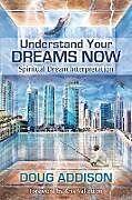 Kartonierter Einband Understand Your Dreams Now von Doug Addison