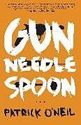 Kartonierter Einband Gun, Needle, Spoon von Patrick O'Neil