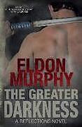 Kartonierter Einband The Greater Darkness von Eldon Murphy