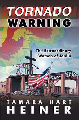 E-Book (epub) Tornado Warning: The Extraordinary Women of Joplin von Tamara Hart Heiner