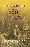 Kartonierter Einband The Gospel According to Ruth: A Season of Harvest 121 Days of Devotions von Kevin Foster