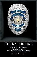Kartonierter Einband The Bottom Line - A management primer for first line law enforcement supervisors von Arthur P. Meister
