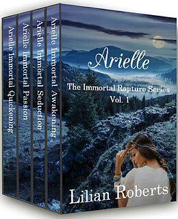 E-Book (epub) Arielle The Immortal Rapture Series Vol. 1 von Lilian Roberts