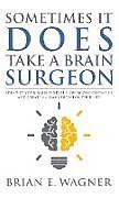 Fester Einband Sometimes It Does Take a Brain Surgeon von Brian E. Wagner
