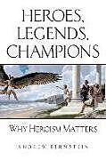 Kartonierter Einband Heroes, Legends, Champions: Why Heroism Matters von Andrew Bernstein