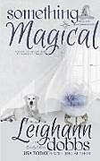 Kartonierter Einband Something Magical von Leighann Dobbs, Emely Chase
