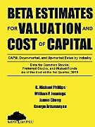 Kartonierter Einband Beta Estimates for Valuation and Cost of Capital, As of the End of 1st Quarter, 2019 von G. Michael Phillips, James Chong, George Arzumanyan