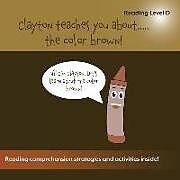 Kartonierter Einband Clayton Teaches You About...The Color Brown von Sean Bulger
