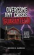 Kartonierter Einband Overcome Any Crisis Guaranteed: The Most Important Message Jesus Ever Preached von David A. Garcia