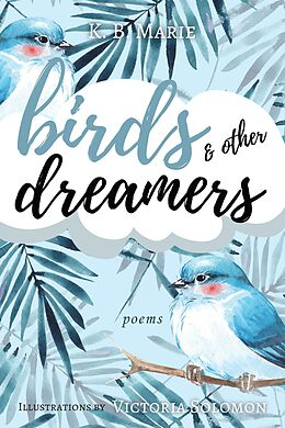 E-Book (epub) Birds & Other Dreamers: Poems (poetry, #1) von K. B. Marie