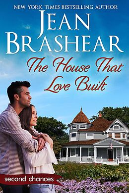 E-Book (epub) The House That Love Built: A Second Chance Romance (Second Chances, #4) von Jean Brashear