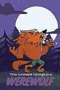 Kartonierter Einband This Notebook Belongs to a Werewolf von Sir Brody Books