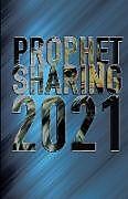 Kartonierter Einband Prophet Sharing 2021 von Jeff McCracken, Kathi Pelton, Daneen Bottler