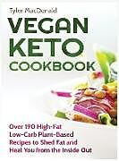 Fester Einband Vegan Keto Cookbook Over 190 High-Fat Low-Carb Plant-Based Recipes to Shed Fat and Heal You from the Inside Out von Tyler Macdonald