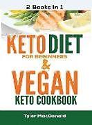 Fester Einband Keto Diet For Beginners AND Vegan Keto Cookbook von Tyler Macdonald