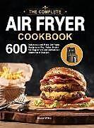 Fester Einband The Complete Air Fryer Cookbook von Bruce White