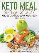 Fester Einband Keto Meal Prep 2021 AND 30-Day Ketogenic Meal Plan (2 Books IN 1) von Tyler Macdonald