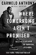 Fester Einband Where Tomorrows Aren't Promised von Carmelo Anthony