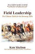 Kartonierter Einband Field Leadership von Ken Shelton