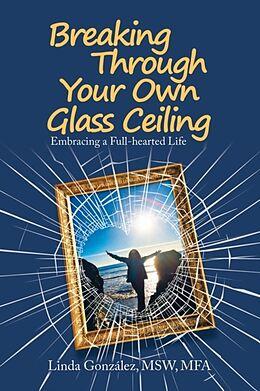 Kartonierter Einband Breaking Through Your Own Glass Ceiling von Linda González Msw Mfa