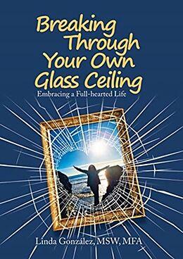 Fester Einband Breaking Through Your Own Glass Ceiling von Linda González Msw Mfa