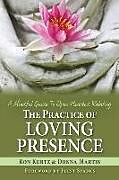 Kartonierter Einband The Practice of Loving Presence: A Mindful Guide To Open-Hearted Relating von Donna Martin, Ron Kurtz
