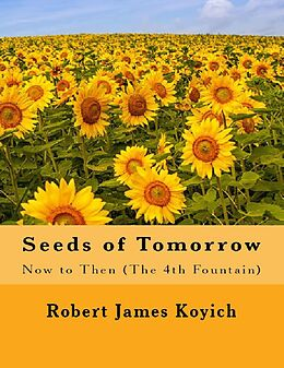 E-Book (epub) Seeds of Tomorrow (the 4th Fountain) von Robert James Koyich