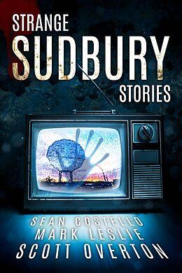 E-Book (epub) Strange Sudbury Stories von Sean Costello, Mark Leslie, Scott Overton