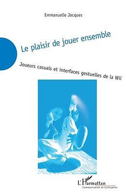 E-Book (pdf) Le plaisir de jouer ensemble - joueurs casuals et interfaces von Emmanuelle Jacques