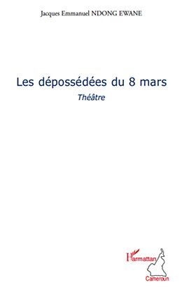 E-Book (epub) LES DEPOSSEDEES DU 8 MARS von Jacques Emmanuel Ndong Ewane