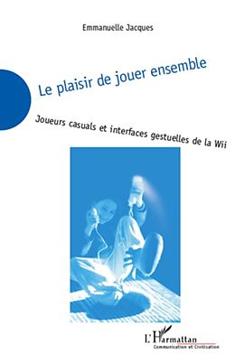 E-Book (epub) Le plaisir de jouer ensemble - joueurs casuals et interfaces von Emmanuelle Jacques