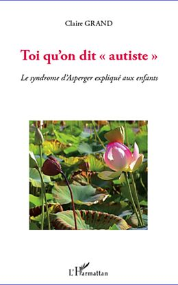 eBook (epub) Toi qu'on dit &quote;autiste&quote; - le syndrome d'asperger explique au de Claire Grand Claire Grand