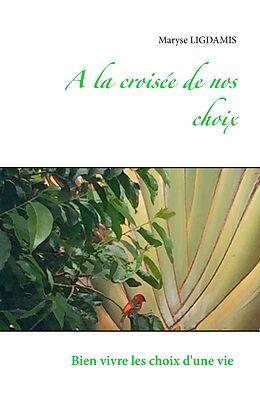 eBook (epub) A la croisée de nos choix de Maryse Ligdamis