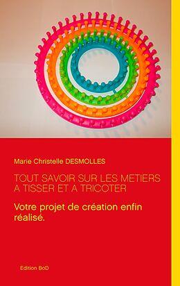 eBook (epub) Tout savoir sur les métiers à tisser et à tricoter de Marie Christelle Desmolles
