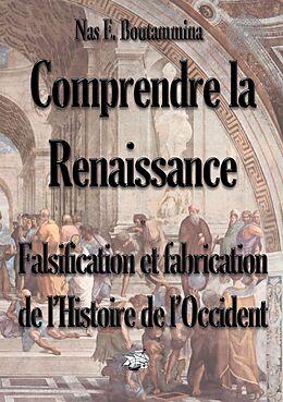 eBook (epub) Comprendre la Renaissance - Falsification et fabrication de l'Histoire de l'Occident de Nas E. Boutammina