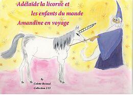eBook (epub) Adélaïde la licorne et les enfants du monde - Amandine en voyage de Colette Becuzzi