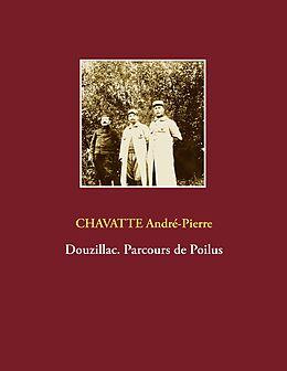 eBook (epub) Douzillac. Parcours de Poilus de André-Pierre Chavatte
