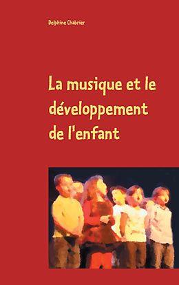 eBook (epub) La musique et le développement de l'enfant de Delphine Chabrier