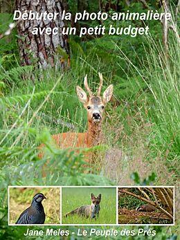 eBook (epub) Débuter la photo animalière avec un petit budget de Jane Meles