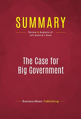 E-Book (epub) Summary: The Case for Big Government von Businessnews Publishing