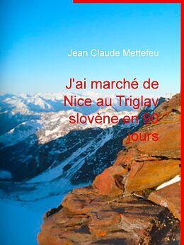 eBook (epub) J'ai marché de Nice au Triglav slovène en 90 jours de Jean Claude Mettefeu
