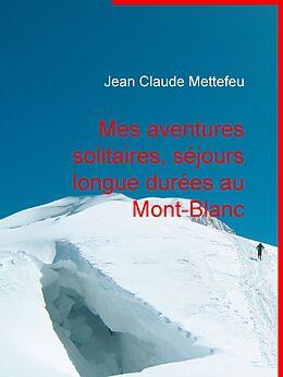 eBook (epub) Mes aventures solitaires, séjours longue durées au Mont-Blanc de Jean Claude Mettefeu