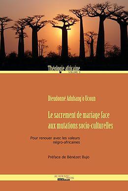 eBook (epub) Le sacrement de mariage face aux mutations socio-culturelles de Dieudonné Adubang'o Ucoun