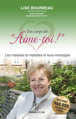 E-Book (epub) Ton corps dit : &quote;Aime-toi !&quote;, Les malaises et maladies et leurs messages von Lise Bourbeau