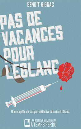 eBook (epub) Pas de vacances pour Leblanc de Benoit Gignac